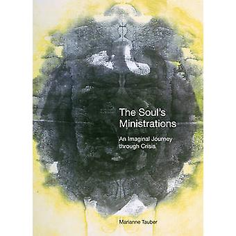 The Souls Ministrations An Imaginal Journey Through Crisis by Tauber & Marianne