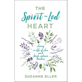 The SpiritLed Heart  Living a Life of Love and Faith without Borders by Suzanne T Eller & Foreword by Jennifer Lee