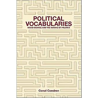 Political Vocabularies Word Change and the Nature of Politics by Condren & Conal
