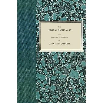 The Floral Dictionary or Language of Flowers by Campbell & Anna Maria