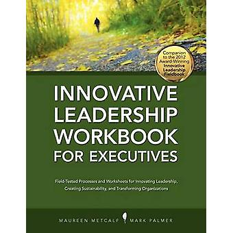 Innovative Leadership Workbook for Executives by Metcalf & Maureen