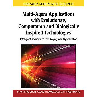 MultiAgent Applications with Evolutionary Computation and Biologically Inspired Technologies Intelligent Techniques for Ubiquity and Optimization by Kambayashi & Yasushi