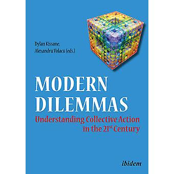 Modern Dilemmas Understanding Collective Action in the 21st Century. by A. Kosc & Jozef