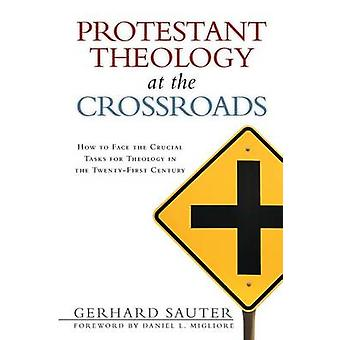 Protestant Theology at the Crossroads How to Face the Crucial Tasks for Theology in the TwentyFirst Century by Sauter & Gerhard