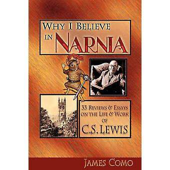 Why I Believe in Narnia 33 Reviews  Essays on the Life  Works of C.S. Lewis by Como & James