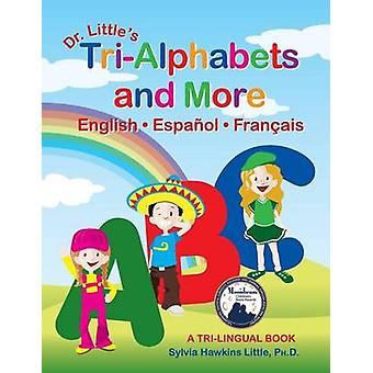 Dr. Littles TriAlphabets and More English . Espanol . Francais by Little & Ph.D. &  Sylvia Hawkins