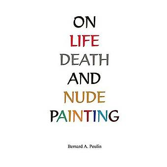 On Life Death And Nude Painting by Poulin & Bernard