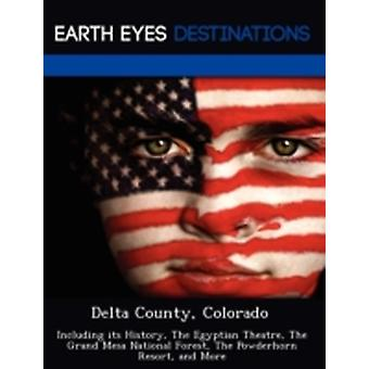 Delta County Colorado Including its History The Egyptian Theatre The Grand Mesa National Forest The Powderhorn Resort and More by Black & Johnathan