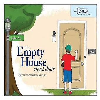 The Empty House Next Door The Series Can Jesus Come Out to Play by Archer & Phyllis A.