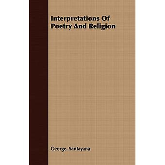 Interpretations Of Poetry And Religion by Santayana & George