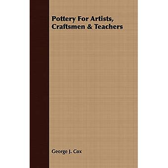 Pottery For Artists Craftsmen  Teachers by Cox & George J.