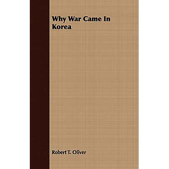 Why War Came In Korea by Oliver & Robert T.