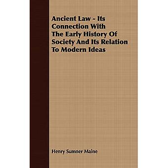Ancient Law  Its Connection With The Early History Of Society And Its Relation To Modern Ideas by Maine & Henry Sumner