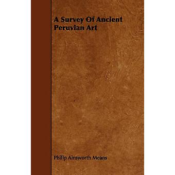 A Survey Of Ancient Peruvian Art by Means & Philip Ainsworth