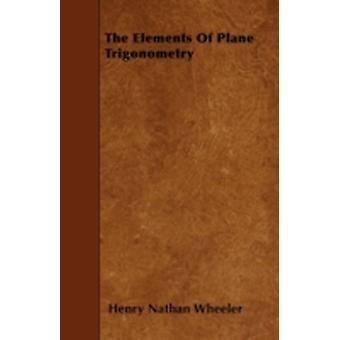 The Elements Of Plane Trigonometry by Wheeler & Henry Nathan