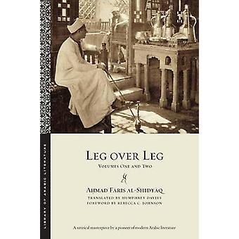 Leg over Leg  Volumes One and Two by Ahmad Faris Al Shidyaq & Translated by Humphrey Davies