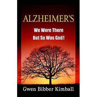 Alzheimer We Were There But So Was God by Kimball & Gwen Bibber