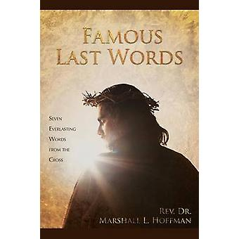 Famous Last Words Seven Everlasting Words from the Cross by Hoffman & Rev. Dr. Marshall L.