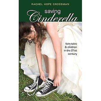 Saving Cinderella Fairy Tales and Children in the 21st Century by Crossman & Rachel Hope