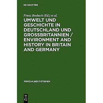 Umwelt und Geschichte in Deutschland und Grobritannien  Environment and History in Britain and Germany by Bosbach & Franz