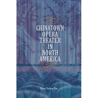 Chinatown Opera Theater in North America by Nancy Yunhwa Rao - 978025