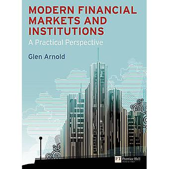 Modern Financial Markets & Institutions - A Practical Perspective by G