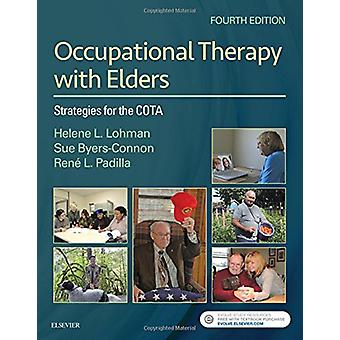 Occupational Therapy with Elders - Strategies for the COTA by Helene L