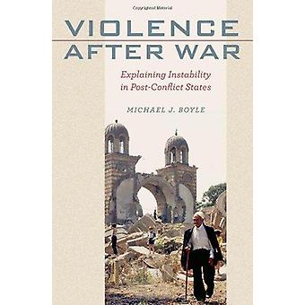 Violence After War - Explaining Instability in Post-conflict States by