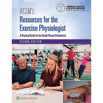 ACSM's Resources for the Exercise Physiologist by American College of