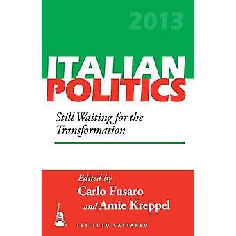 Still Waiting for the Transformation - Italian Politics - Volume 29 by