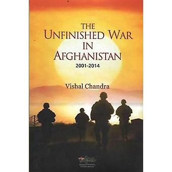 The Unfinished War in Afghanistan - 2001-2014 by Vishal Chandra - 9788