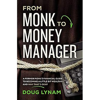 From Monk to Money Manager - A Former Monk's Financial Guide to Becomi