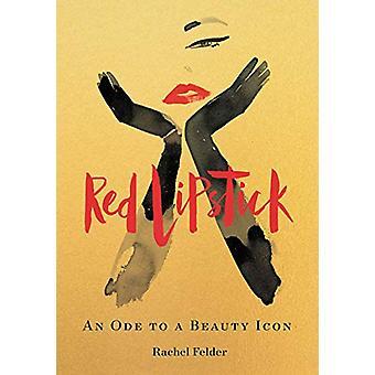 Red Lipstick - An Ode to a Beauty Icon by Rachel Felder - 978006284426