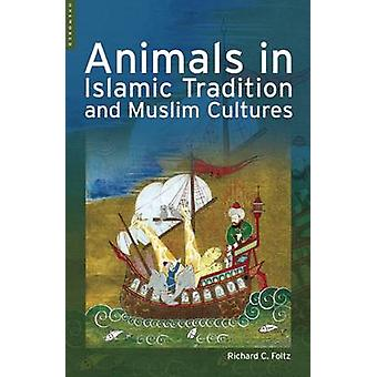 Animals in Islamic Tradition and Muslim Cultures by Richard Foltz - 9