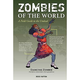 Zombies of the World  A Field Guide to the Undead by Ross Payton