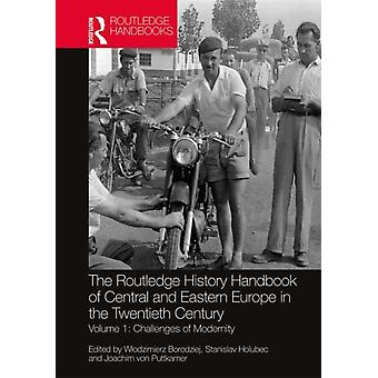 The Routledge History Handbook of Central and Eastern Europe in the Twentieth Century by Edited by Wlodzimierz Borodziej & Edited by Stanislav Holubec & Edited by Joachim von Puttkamer