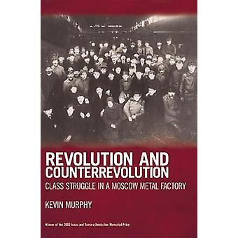 Revolution and Counterrevolution Class Struggle in a Moscow Metal Factory