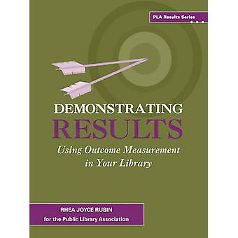 Demonstrating Results - Using Outcome Measurement in Your Library by R