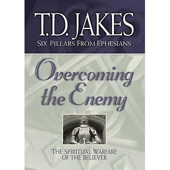 Overcoming the Enemy  The Spiritual Warfare of the Believer by T D Jakes
