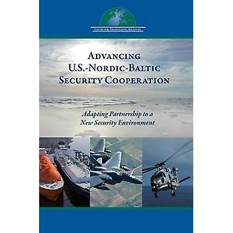Advancing U.S.NordicBaltic Security Cooperation by Edited by Daniel S Hamilton & Edited by Andras Simonyi & Edited by Debra Cagan