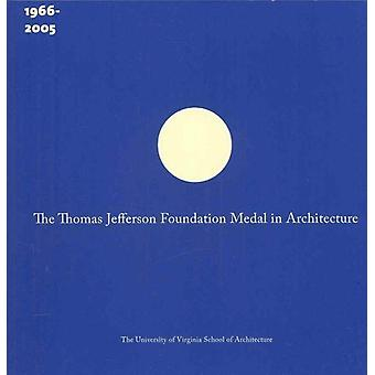 The Thomas Jefferson Foundation Medal in Architecture by Introduction by Garry Wills & Edited by Jayne Riew & Edited by Lydia Mattice Brandt & Edited by Karen Van Lengen