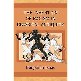 The Invention of Racism in Classical Antiquity by Benjamin H. Isaac -