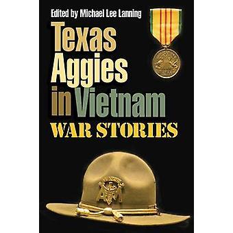 Texas Aggies in Vietnam - oorlogsverhalen door Michael Lee Lanning - 9781623