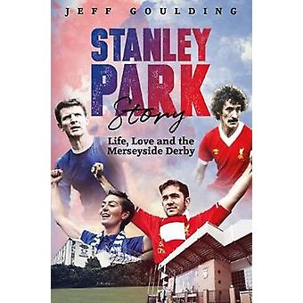 Stanley Park Story - Life - Love and the Merseyside Derby by Jeff Goul