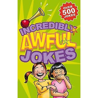 Incredibly Awful Jokes - Over 500 Jokes by Geddes &  Grosset - 9781842