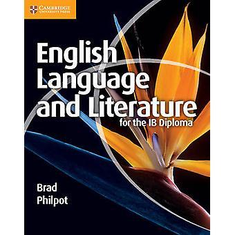 Englische Sprache und Literatur für das IB Diplom von Brad Philpot-