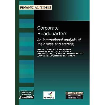 Corporate Headquarters An International Analysis of Their Roles and Staffing by Michael Goold