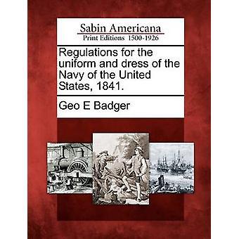Regolamenti per l'uniforme e l'abito del blu marino degli Stati Uniti, 1841. di Badger & Geo E