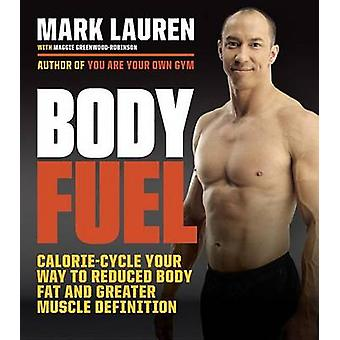 Body Fuel - Calorie-Cycle Your Way to Reduced Body Fat and Greater Mus