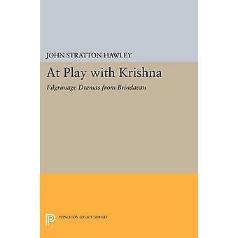 At Play with Krishna - Pilgrimage Dramas from Brindavan by John Stratt